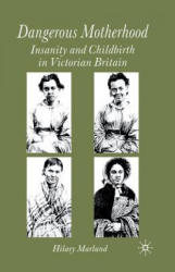 Dangerous Motherhood - Insanity and Childbirth in Victorian Britain (ISBN: 9781349514632)