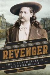 Revenger - The Life and Times of Wild Bill Hickok (ISBN: 9781493033928)