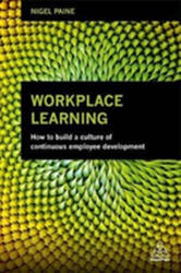 Workplace Learning - How to Build a Culture of Continuous Employee Development (ISBN: 9780749482244)