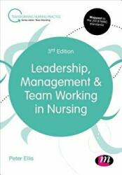 Leadership, Management and Team Working in Nursing (ISBN: 9781473997912)