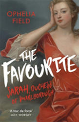 Favourite - The Life of Sarah Churchill and the History Behind the Major Motion Picture (ISBN: 9781474605359)