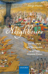 Unwanted Neighbours - The Mughals, the Portuguese, and Their Frontier Zones (ISBN: 9780199486748)