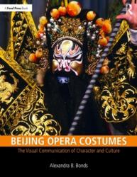 Beijing Opera Costumes - The Visual Communication of Character and Culture (ISBN: 9781138504776)