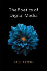 Poetics of Digital Media (ISBN: 9780745651323)
