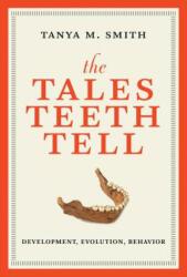 Tales Teeth Tell - Development, Evolution, Behavior (ISBN: 9780262038713)