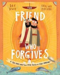 Friend Who Forgives - A True Story about How Peter Failed and Jesus Forgave (ISBN: 9781784983024)