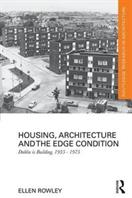 Housing, Architecture and the Edge Condition - Dublin is building, 1935 - 1975 (ISBN: 9781138103801)