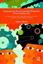 Empowering the Connected Physician in the E-Patient Era - How Physician's Empowerment On Digital Health Tools Can Improve Patient Empowerment and Boo (ISBN: 9781138497375)