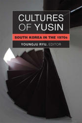 Cultures of Yusin - South Korea in the 1970s (ISBN: 9780472053964)