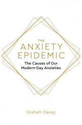 Anxiety Epidemic - The Causes of our Modern-Day Anxieties (ISBN: 9781472140968)