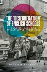 Desegregation' of English Schools - Bussing, Race and Urban Space, 1960s-80s (ISBN: 9781526124852)