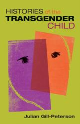 Histories of the Transgender Child (ISBN: 9781517904678)