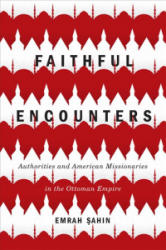 Faithful Encounters - Authorities and American Missionaries in the Ottoman Empire (ISBN: 9780773554627)
