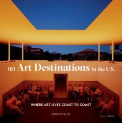 101 Art Destinations in the U. S. - A Bucket For Art Lovers (ISBN: 9780847862931)