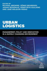 Urban Logistics - Management, Policy and Innovation in a Rapidly Changing Environment (ISBN: 9780749478711)