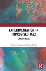 Experimentation in Improvised Jazz - Chasing Ideas (ISBN: 9781138316676)