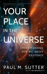 Your Place in the Universe - Understanding Our Big, Messy Existence (ISBN: 9781633884724)