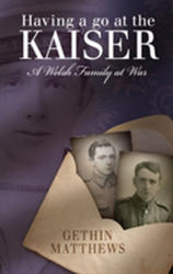 Having a Go at the Kaiser - A Welsh Family at War (ISBN: 9781786833471)