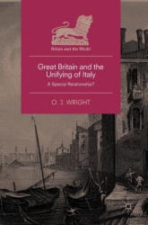 Great Britain and the Unifying of Italy - A Special Relationship? (ISBN: 9781137593962)