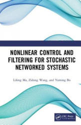 Nonlinear Control and Filtering for Stochastic Networked Systems - Lifeng Ma, Wang, Zidong (Brunel University London, UK), Yuming Bo (ISBN: 9781138386570)