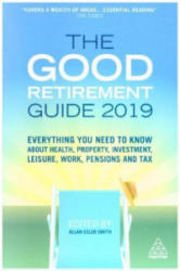 Good Retirement Guide 2019 - Everything You Need to Know About Health, Property, Investment, Leisure, Work, Pensions and Tax (ISBN: 9780749483975)