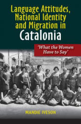 Language Attitudes, National Identity and Migration in Catalonia: 'what the Women Have to Say (ISBN: 9781845199234)