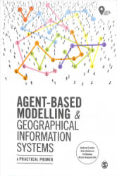 Agent-Based Modelling and Geographical Information Systems - A Practical Primer (ISBN: 9781473958647)