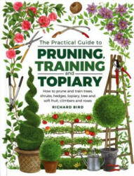 Practical Guide to Pruning, Training and Topiary - Richard Bird (ISBN: 9780754834564)