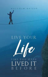 Live Your Life like You Have Lived It Before (ISBN: 9781528907927)