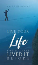 Live Your Life like You Have Lived It Before (ISBN: 9781528907934)