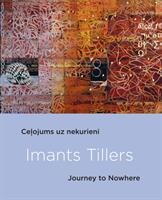 Imants Tillers: Journey To Nowhere - Elita Ansone, Graham Coulter-Smith, Mark Ledbury, Ian McLean, Imants Tillers (ISBN: 9789934538223)