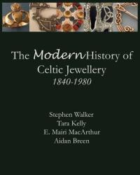 The Modern History of Celtic Jewellery: 1840-1980 (ISBN: 9780615805290)