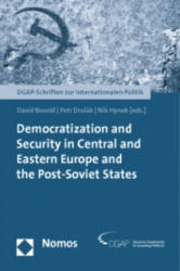 Democratization and Security in Central and Eastern Europe and the Post-Soviet States - David Bosold, Petr Drulák, Nikola Heynek (2011)