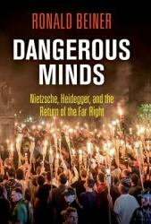 Dangerous Minds: Nietzsche, Heidegger, and the Return of the Far Right (ISBN: 9780812250596)
