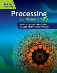Processing for Visual Artists - Andrew S. Glassner (2011)
