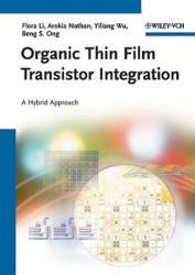 Organic Thin Film Transistor Integration - Flora Li, Arokia Nathan, Yiliang Wu, Beng S. Ong (2011)