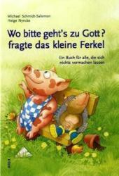 Wo bitte gehts zu Gott? , fragte das kleine Ferkel - Michael Schmidt-Salomon, Helge Nyncke, Helge Nyncke (2007)