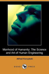 Manhood of Humanity: The Science and Art of Human Engineering (ISBN: 9781409911753)