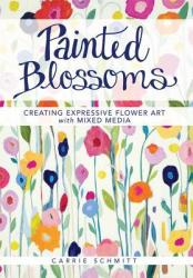 Painted Blossoms: Creating Expressive Flower Art with Mixed Media (ISBN: 9781440336744)