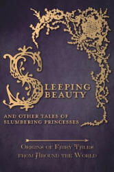 Sleeping Beauty - And Other Tales of Slumbering Princesses (ISBN: 9781473335110)
