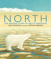 North - The Amazing Story of Arctic Migration (ISBN: 9780763666637)