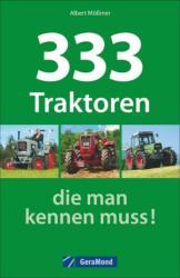 333 Traktoren, die man kennen muss! - Albert Mößmer (ISBN: 9783862457434)