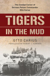 Tigers in the Mud - Otto Carius, Robert J. Edwards (ISBN: 9780811736619)