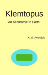 Klemtopus: An Alternative to Earth - A S Avunduk (ISBN: 9781720223139)
