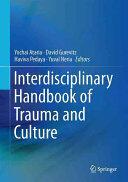 Interdisciplinary Handbook of Trauma and Culture - Yochai Ataria, David Gurevitz, Haviva Pedaya, Yuval Neria (ISBN: 9783319294025)