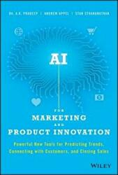 AI for Marketing and Product Innovation - A. K. Pradeep, Andrew Appel, Stan Sthanunathan (ISBN: 9781119484066)