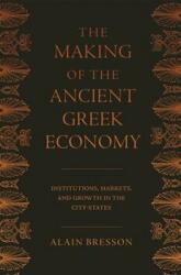 Making of the Ancient Greek Economy - Alain Bresson (ISBN: 9780691183411)