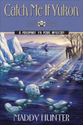 Catch Me If Yukon - A Passport to Peril Mystery (ISBN: 9780738753973)