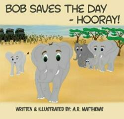 Bob Saves the Day-Hooray! - A. R. Matthews (ISBN: 9781543941173)