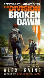 Tom Clancy's the Division: Broken Dawn - Alex Irvine (ISBN: 9781984803177)